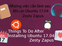 """Những việc cần làm sau khi cài đặt Ubuntu 17.04 """"Zesty Zapus"""""""