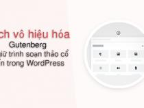 Tips: Vô hiệu hóa Gutenberg và giữ trình soạn thảo cổ điển trong WordPress