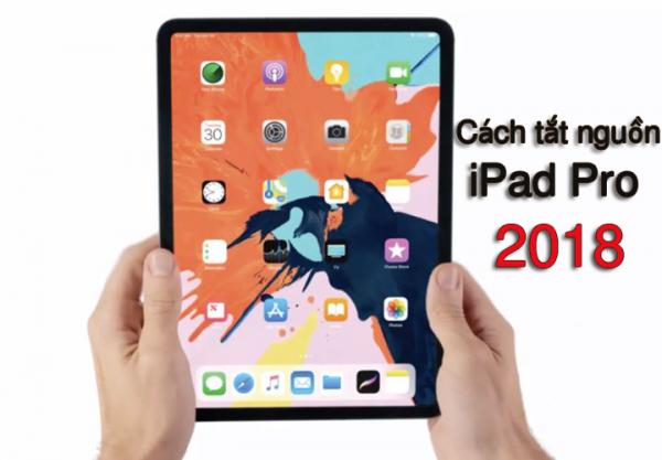 Hướng dẫn tắt nguồn iPad Pro 2018