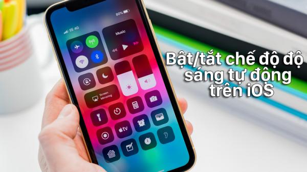 Tips: Bật và tắt chế độ ''độ sáng tự động'' trên iOS