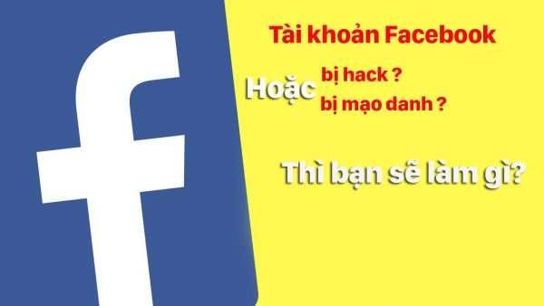 Tài khoản Facebook bị hack khi bị mạo danh, bạn sẽ làm gì?