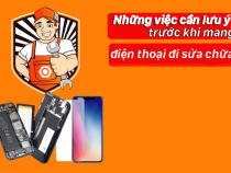 Những việc cần lưu ý trước khi mang điện thoại đi sửa chữa