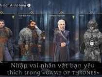 Game mobile – Khám Phá Game of Thrones Bên Kia Thành