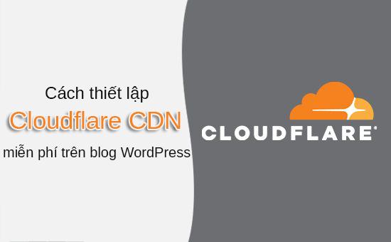 Tips: Cách thiết lập Cloudflare CDN miễn phí trên blog WordPress của bạn