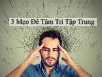 Bí quyết hữu ích hàng ngày: 3 Mẹo Để Tâm Trí Tập Trung