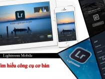 Lightroom Mobile: Tìm hiểu công cụ cơ bản trong ứng dụng – Phần 1