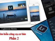 Lightroom Mobile: Tìm hiểu công cụ cơ bản trong ứng dụng – Phần 2