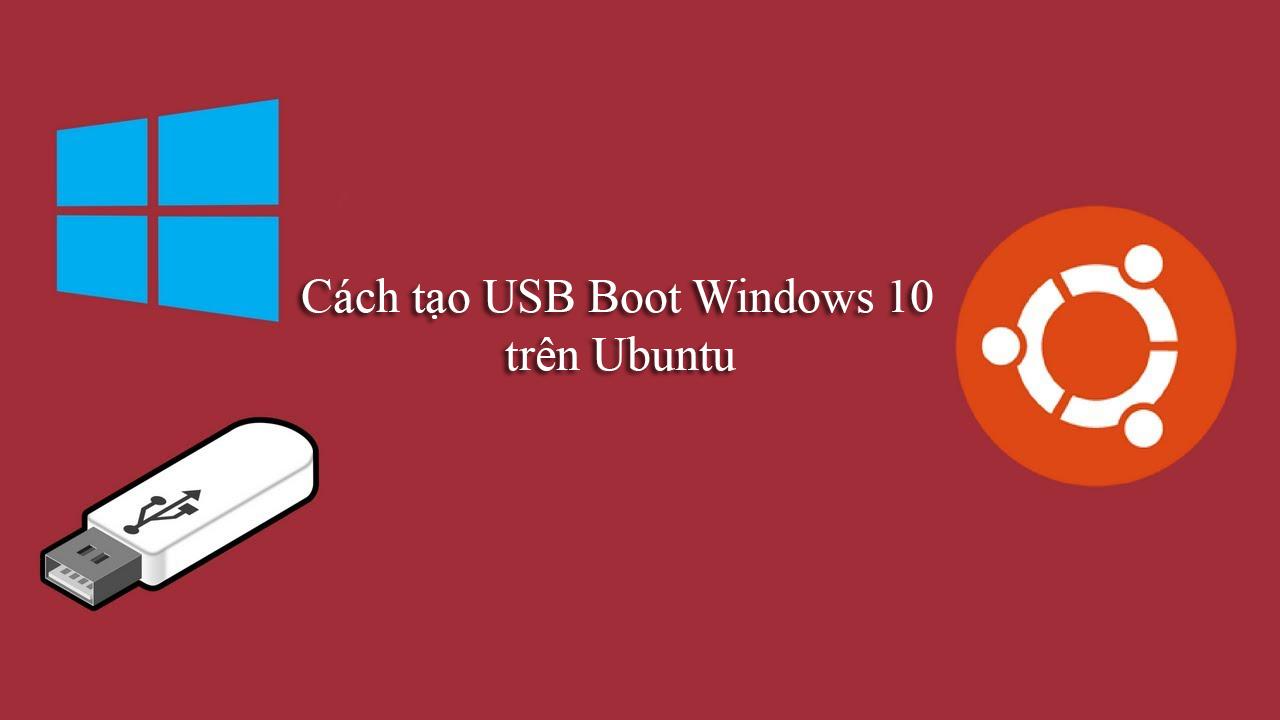 Tips Ubuntu: Cách tạo USB Windows 10 có khả năng khởi động trên Ubuntu