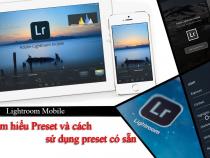 Preset và cách sử dụng preset có sẵn trong Lightroom Mobile – P3
