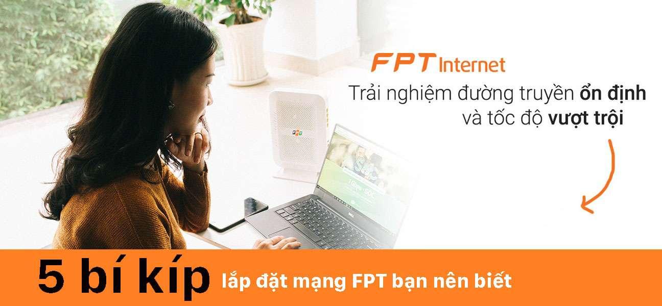 Bỏ túi 5 bí kíp lắp đặt mạng internet FPT bạn nên biết