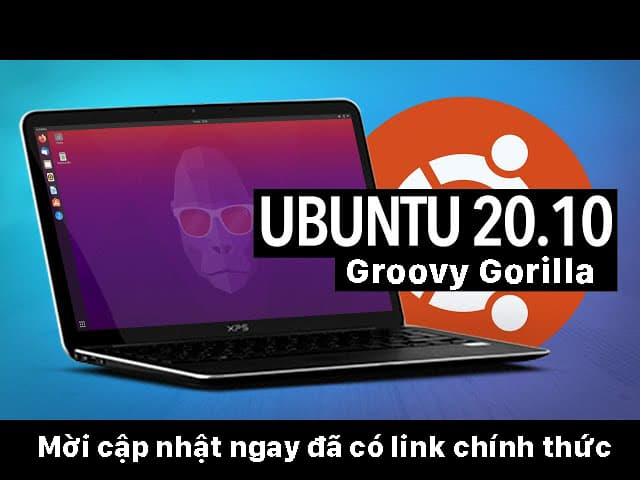 Ubuntu 20.10 Groovy Gorilla chính thức đã có link download mời bạn đọc cập nhật ngay