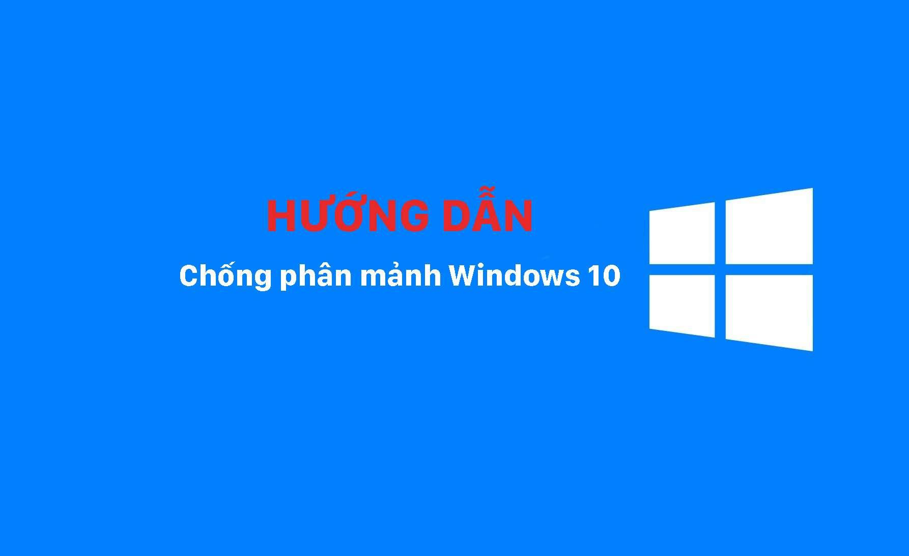 Tips: Chống phân mảnh ổ cứng Defragment Windows 10 đơn giản