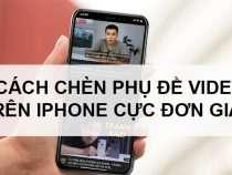 Hướng dẫn cách chèn phụ đề video trên iPhone