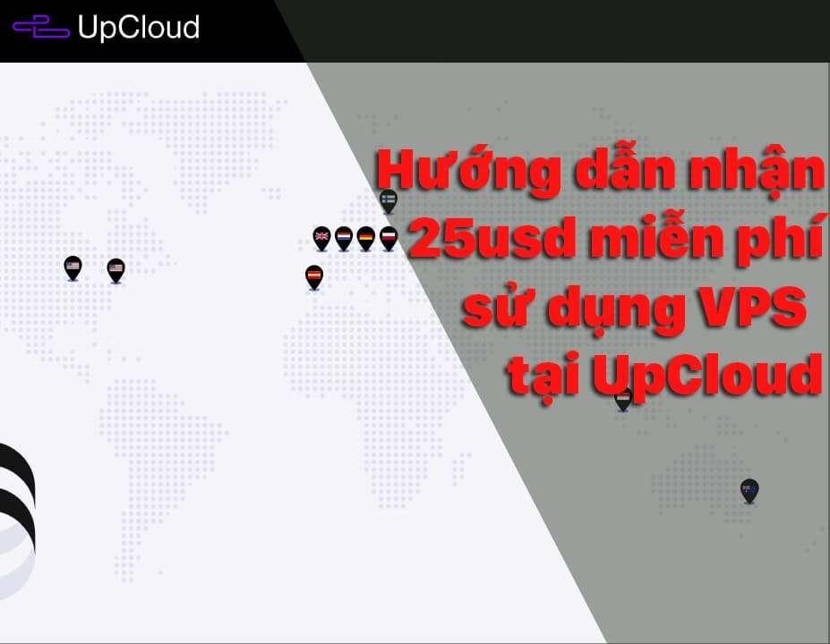 Hướng dẫn nhận 25usd miễn phí sử dụng VPS tại UpCloud – Chia sẽ miễn phí