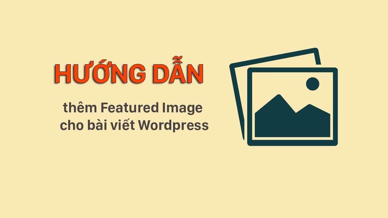 Hướng dẫn tạo ảnh Featured Image cho bài viết WordPress