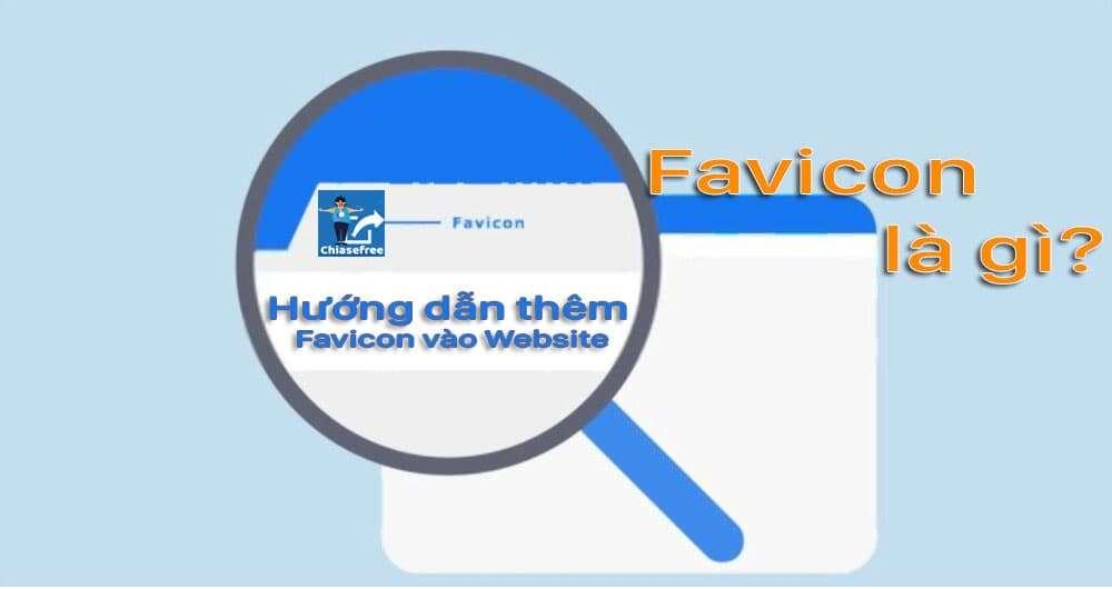 Favicon là gì? Hướng dẫn thêm Favicon vào trang Web chi tiết