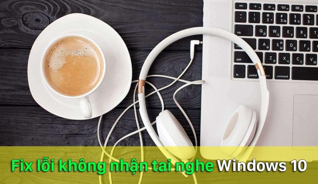 Khắc phục tai nghe không kết nối được với máy tính Windows 10