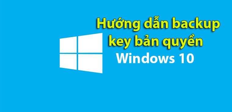 Hướng dẫn backup key bản quyền Windows 10 chuẩn nhất 2021